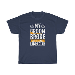 My Broom Broke So I Became A LIBRARIAN - Funny Halloween Book Lover T-Shirt