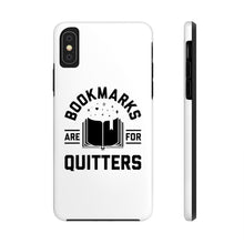 Load image into Gallery viewer, Bookmarks Are For Quitters - Book Lover Tough Phone Case