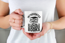 Load image into Gallery viewer, Introverted But Willing To Discuss Books - Funny Book Lover Coffee Mug
