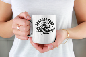 Support Your Local Library - Funny Book Lover Coffee Mug