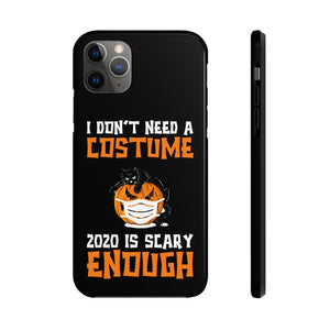 I Don't Need A Costume 2020 is Scary Enough Funny Halloween Tough Phone Case