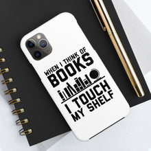 Load image into Gallery viewer, When I Think of Books I Touch My Shelf - Book Lover Tough Phone Case