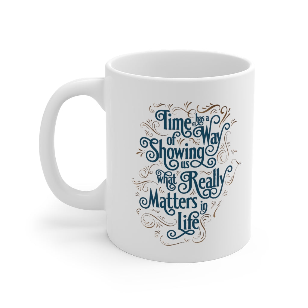 Time Has A Way of Showing What Really Matters in Life - Life Quote Coffee Mug