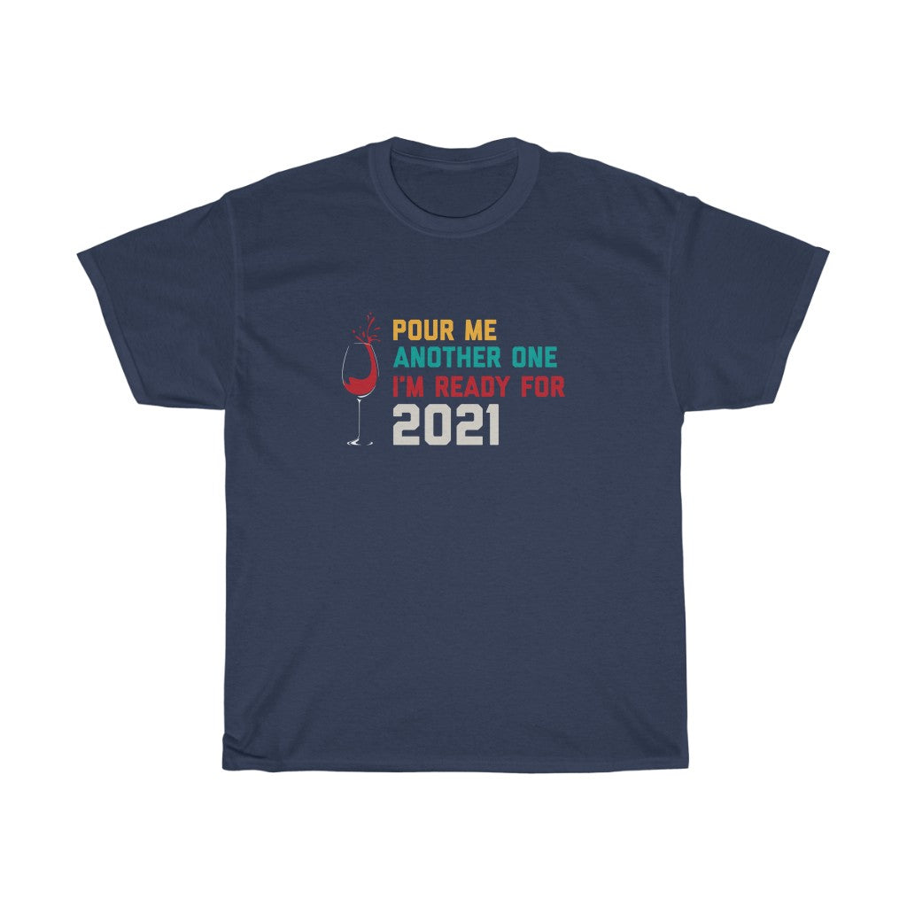 Pour Me Another One I'm Ready For 2021 Funny T-Shirt