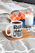 Load image into Gallery viewer, When I Think of Books I Touch My Shelf - Funny Book Lover Coffee Mug