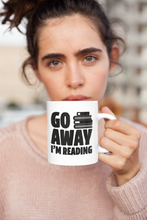 Load image into Gallery viewer, Go Away I'm Reading - Funny Book Lover Coffee Mug