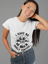 Load image into Gallery viewer, I Have No Shelf Control - Funny Book Lover Unisex T-Shirt
