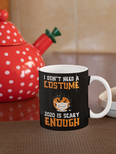 Load image into Gallery viewer, I Don't Need A Costume 2020 is Scary Enough Funny Halloween Coffee Mug