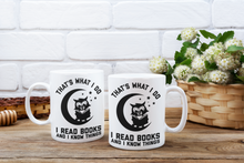 Load image into Gallery viewer, That's What I Do I Read Books and I Know Things - Funny Book Lover Coffee Mug