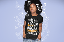 Load image into Gallery viewer, My Broom Broke So I Became A LIBRARIAN - Funny Halloween Book Lover T-Shirt