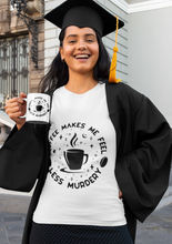 Load image into Gallery viewer, Coffee Makes Me Feel Less Murdery - Funny Book Lover Unisex T-Shirt