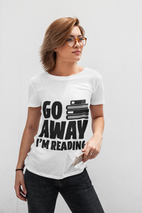 Go Away I'm Reading - Book Lover/Reader Unisex T-Shirt
