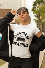 Load image into Gallery viewer, I'd Rather Be Reading - Funny Book Lover Unisex T-Shirt
