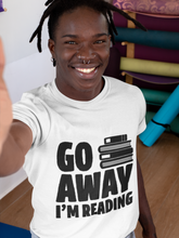 Load image into Gallery viewer, Go Away I'm Reading - Book Lover/Reader Unisex T-Shirt