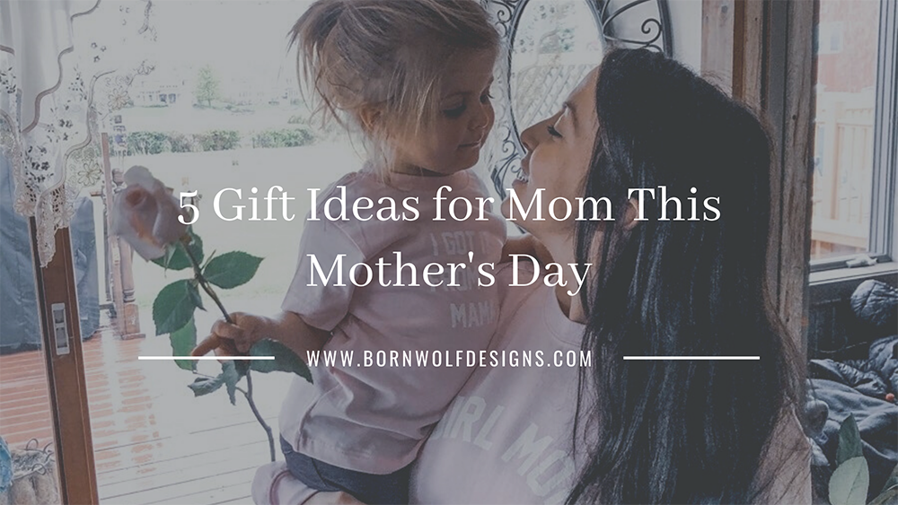 5 Gift Ideas for Mom This Mother's Day