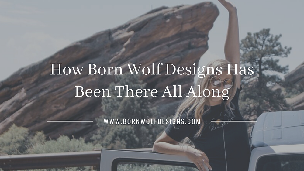 How Born Wolf Designs Has Been There All Along
