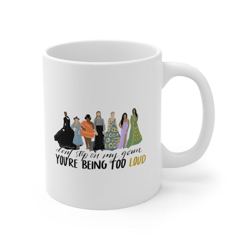 Don't Step On My Gown, You're Being Too Loud Ceramic Mug