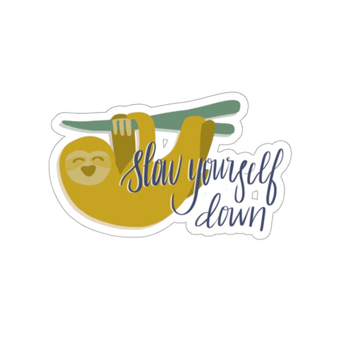 Slow Yourself Down Sticker