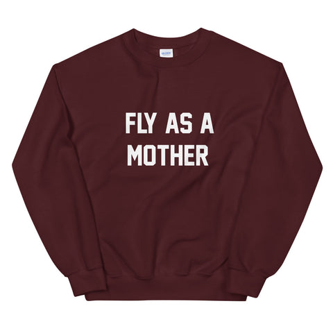 Fly As A Mother Sweatshirt