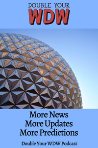 More News, More Updates, and More Predictions: Double Your WDW Podcast