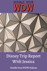 Trip Report with Jessica: Double Your WDW Podcast