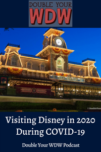 Visiting Disney in 2020 (During COVID-19): Double Your WDW Podcast