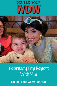 Mia February Trip Report: Double Your WDW Podcast