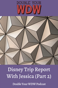 Trip Report with Jessica (Part 2): Double Your WDW Podcast