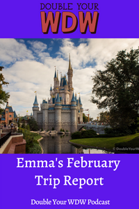 Emma February Trip Report PT 1: Double Your WDW
