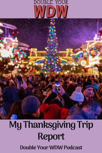 My Thanksgiving Trip Report Part 1: Double Your WDW Podcast