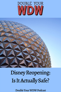 Disney Reopening and is it Actually Safe: Double Your WDW Podcast