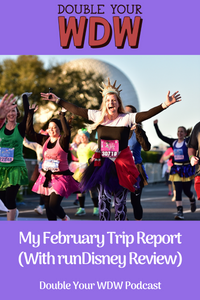 My February Trip Report and runDisney Experience: Double Your WDW Podcast