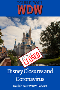 Disney Park Closure and Coronavirus: Double Your WDW Podcast