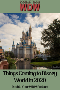 Things Coming to Disney World in 2020: Double Your WDW Podcast
