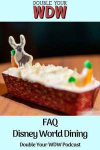 FAQ Disney World Dining: Double Your WDW Podcast