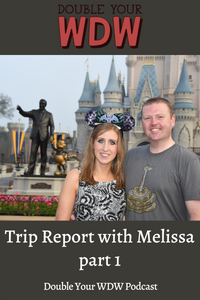 Trip Report with Melissa: Double Your WDW Podcast