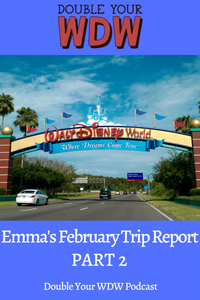 Emma's February Trip Report Part 2: Double Your WDW Podcast