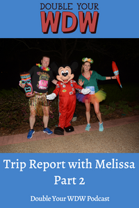 Trip Report with Melissa Part 2: Double Your WDW Podcast