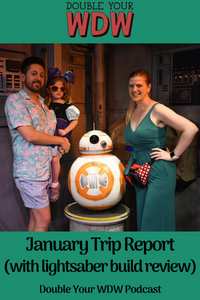 January Trip Report with full Lightsaber review: Double Your WDW Podcast