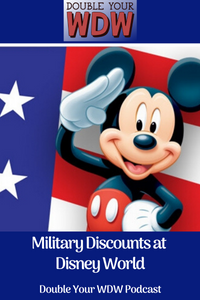 Military Discounts at Disney World: Double Your WDW Podcast