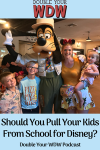 Should I Pull My Kids From School For Disney World: Double Your WDW Podcast