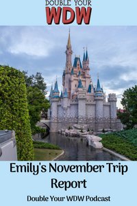 November Trip Report with Emily: Double Your WDW Podcast
