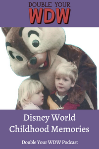 Disney Childhood Memories: Double Your WDW Podcast