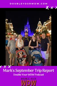Disney World Trip Report with Mark: Double Your WDW Podcast