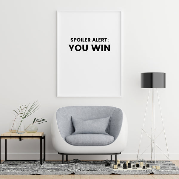 Spoiler Alert: You Win | Printable Wall Art | Instant Download | Positive Affirmations
