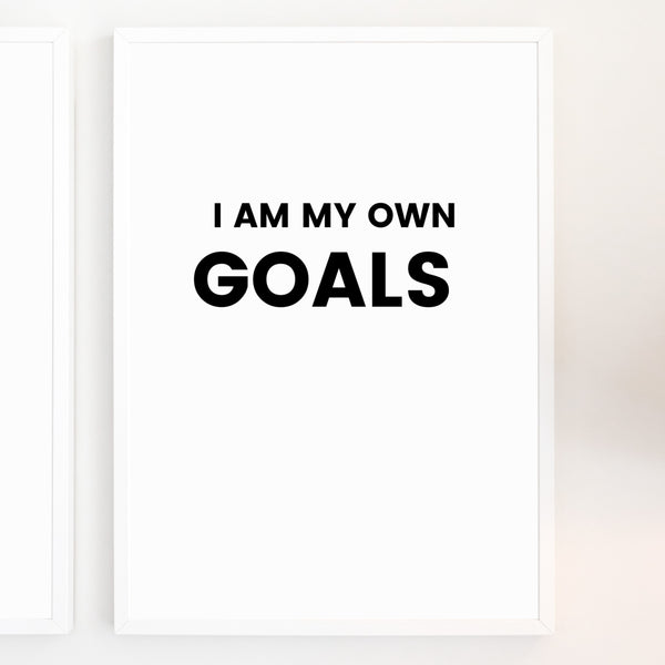I Am My Own Goals | Printable Wall Art | Instant Download | Positive Affirmations