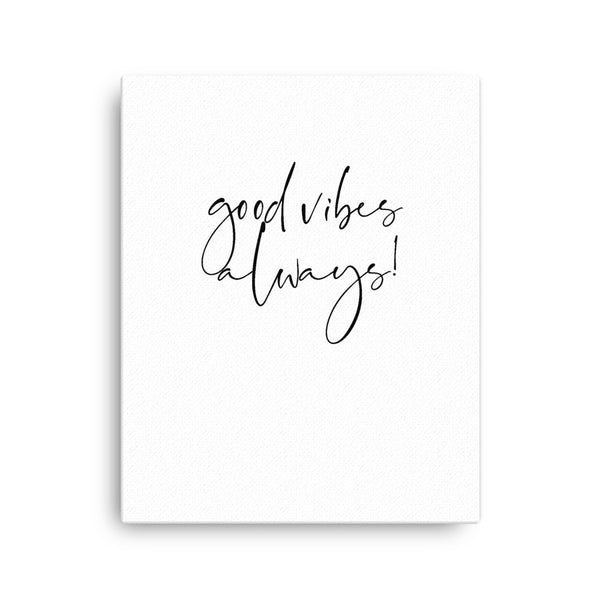 Good Vibes Always • Canvas