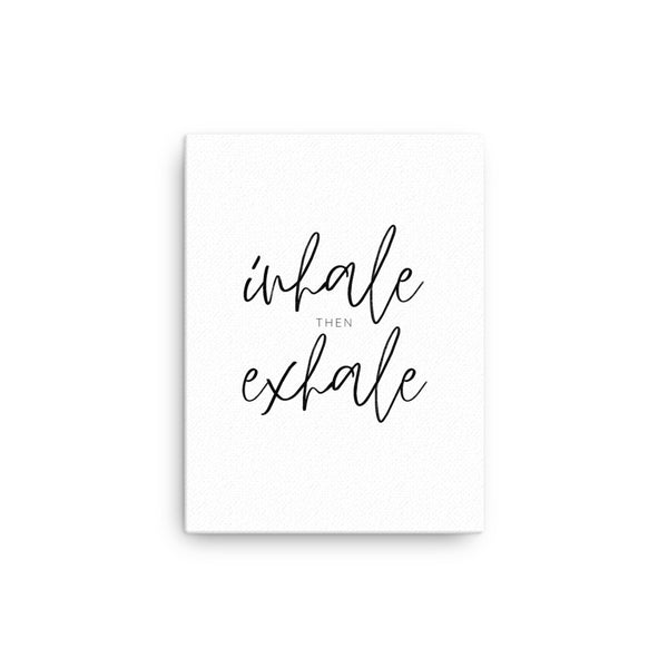 Inhale Then Exhale • Canvas