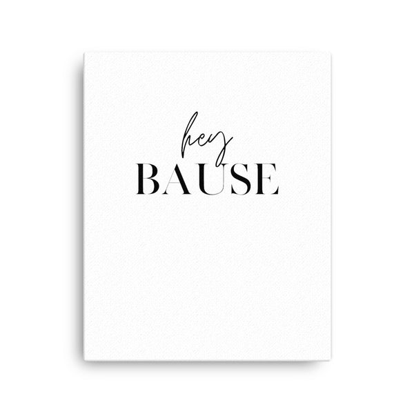Hey Bause • Canvas