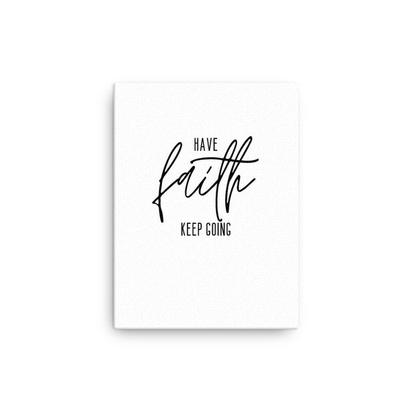 Have Faith Keep Going • Canvas